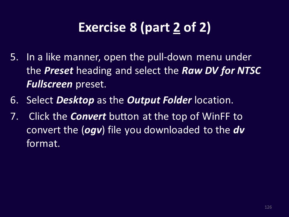Exercise 8 (part 2 of 2) 5.In a like manner, open the pull-down menu under the Preset heading and select the Raw DV for NTSC Fullscreen preset.