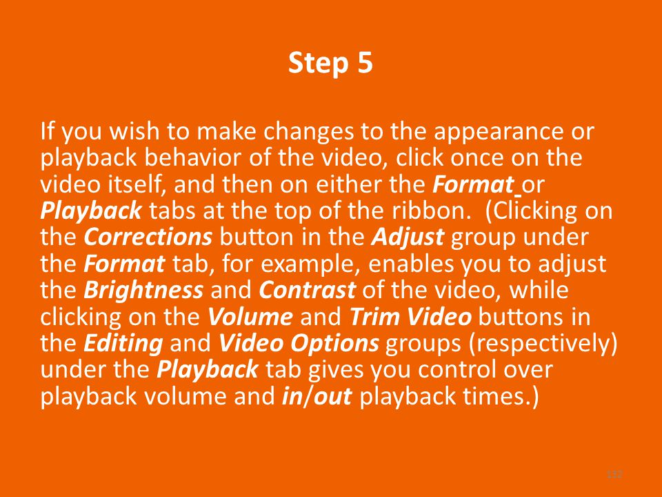Step 5 If you wish to make changes to the appearance or playback behavior of the video, click once on the video itself, and then on either the Format or Playback tabs at the top of the ribbon.