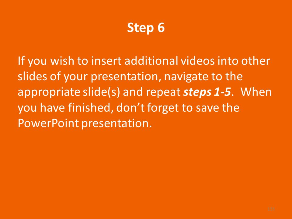 Step 6 If you wish to insert additional videos into other slides of your presentation, navigate to the appropriate slide(s) and repeat steps 1-5.