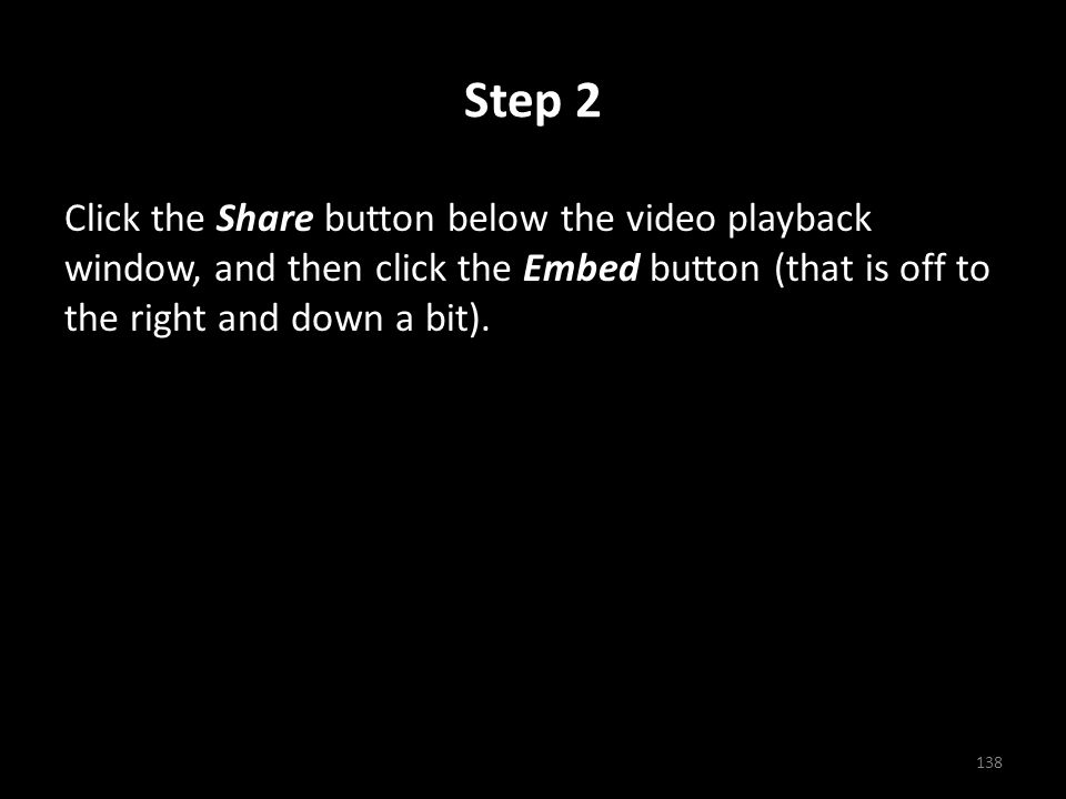 Step 2 Click the Share button below the video playback window, and then click the Embed button (that is off to the right and down a bit).