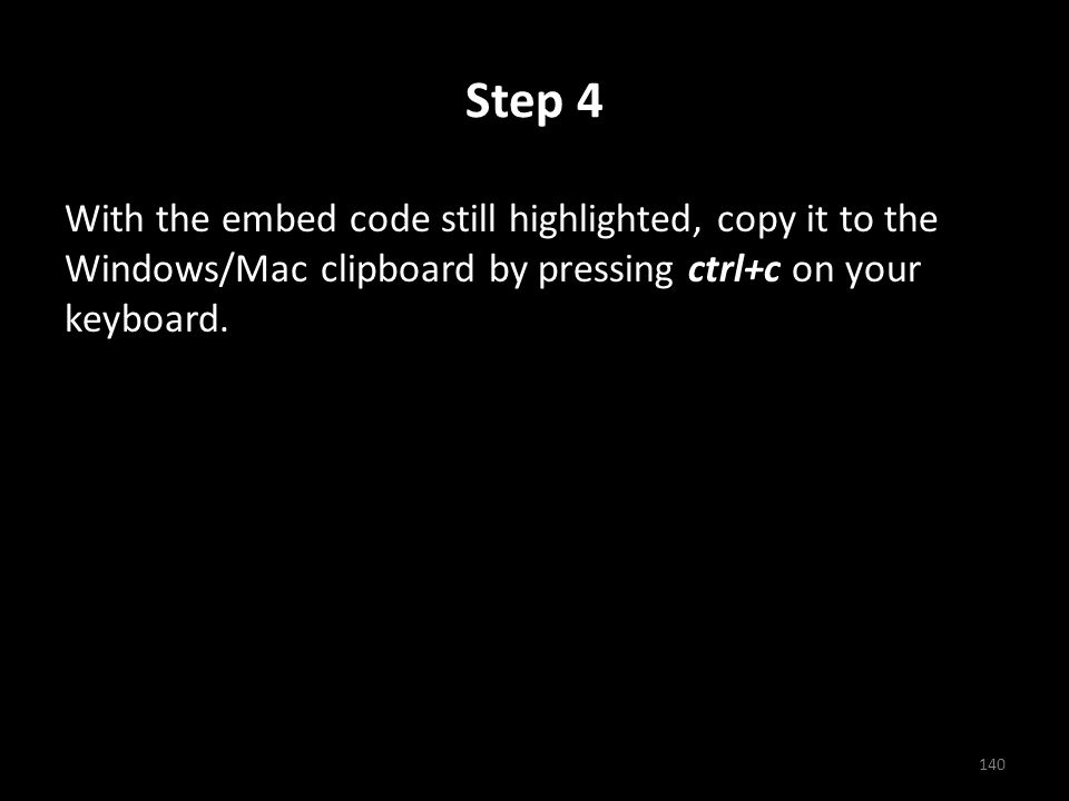 Step 4 With the embed code still highlighted, copy it to the Windows/Mac clipboard by pressing ctrl+c on your keyboard.