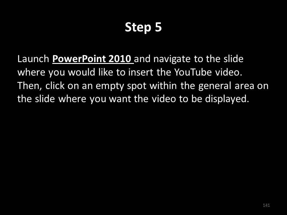 Step 5 Launch PowerPoint 2010 and navigate to the slide where you would like to insert the YouTube video.