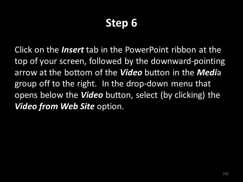 Step 6 Click on the Insert tab in the PowerPoint ribbon at the top of your screen, followed by the downward-pointing arrow at the bottom of the Video button in the Media group off to the right.