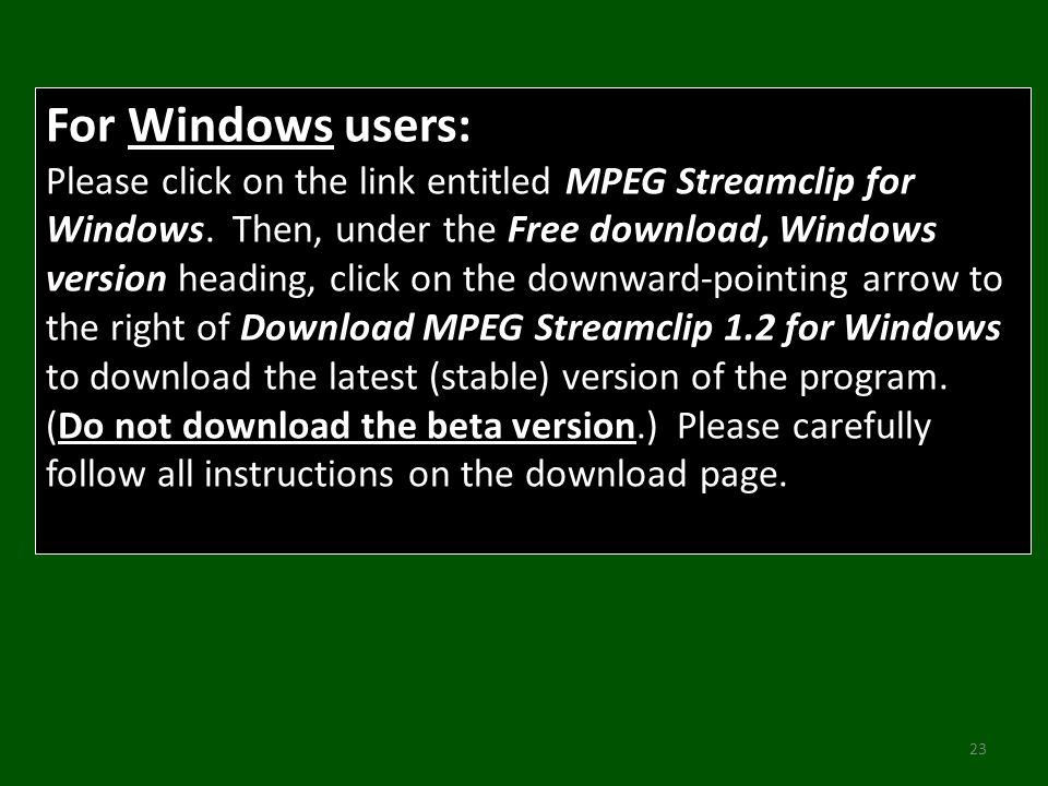 23 For Windows users: Please click on the link entitled MPEG Streamclip for Windows.