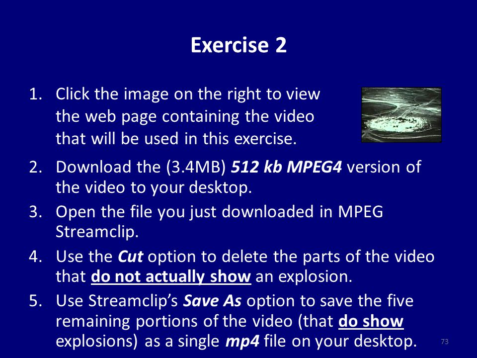 Exercise 2 2.Download the (3.4MB) 512 kb MPEG4 version of the video to your desktop.