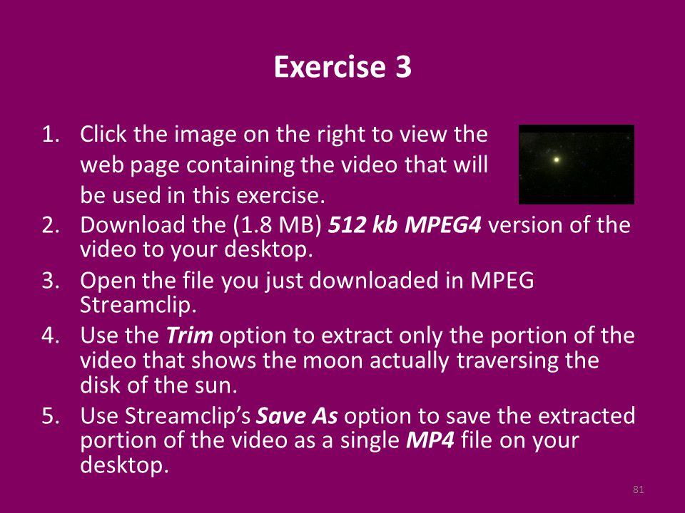 Exercise 3 2.Download the (1.8 MB) 512 kb MPEG4 version of the video to your desktop.