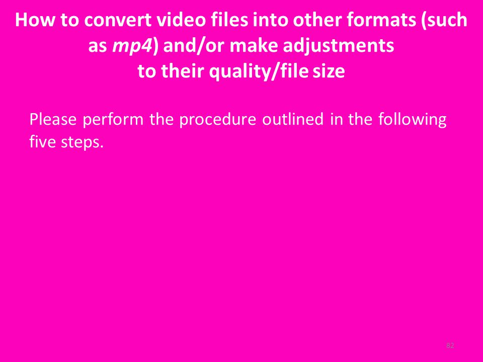 How to convert video files into other formats (such as mp4) and/or make adjustments to their quality/file size Please perform the procedure outlined in the following five steps.