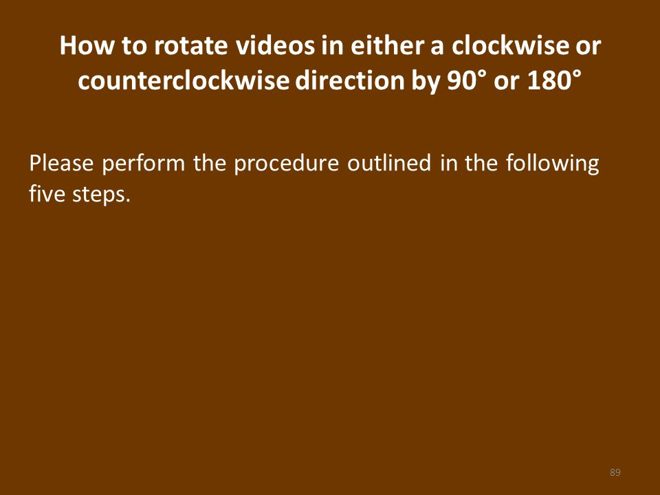 How to rotate videos in either a clockwise or counterclockwise direction by 90° or 180° Please perform the procedure outlined in the following five steps.