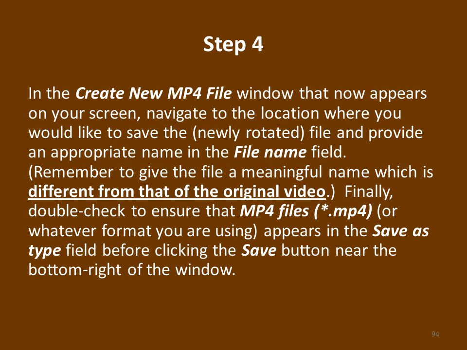 Step 4 In the Create New MP4 File window that now appears on your screen, navigate to the location where you would like to save the (newly rotated) file and provide an appropriate name in the File name field.
