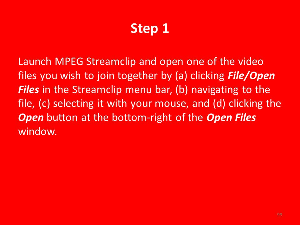 Step 1 Launch MPEG Streamclip and open one of the video files you wish to join together by (a) clicking File/Open Files in the Streamclip menu bar, (b) navigating to the file, (c) selecting it with your mouse, and (d) clicking the Open button at the bottom-right of the Open Files window.