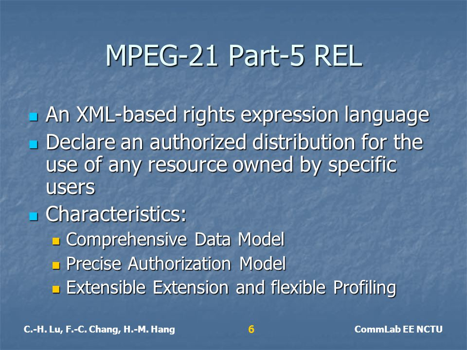 C.-H. Lu, F.-C. Chang, H.-M. HangCommLab EE NCTU 6 MPEG-21 Part-5 REL An XML-based rights expression language An XML-based rights expression language