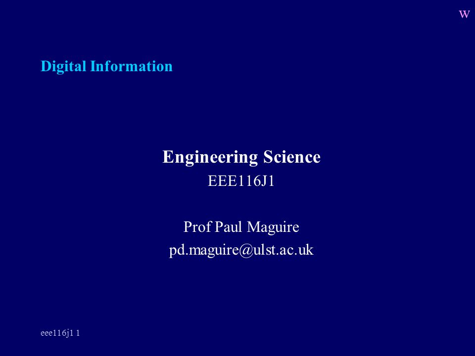 eee116j1 1 Digital Information Engineering Science EEE116J1 Prof Paul Maguire pd.maguire@ulst.ac.uk w