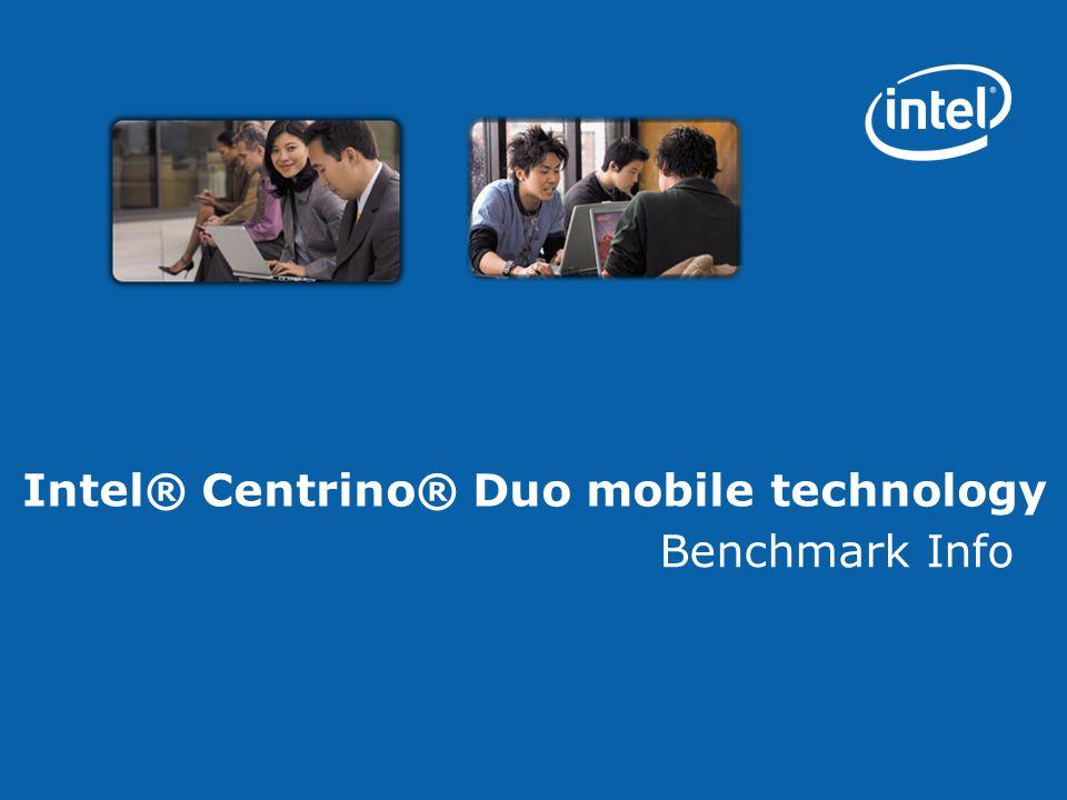 Intel® Centrino® Duo mobile technology Benchmark Info