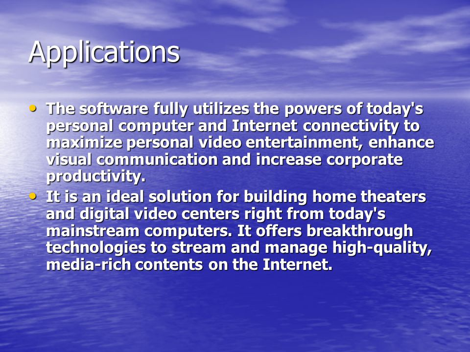 Applications The software fully utilizes the powers of today s personal computer and Internet connectivity to maximize personal video entertainment, enhance visual communication and increase corporate productivity.