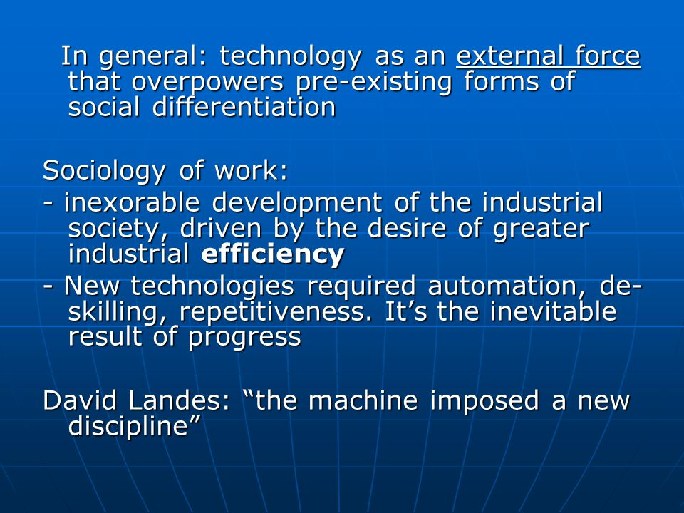 For an anti-deterministic perspective Actually, the effects of new machinery have been built into its design.