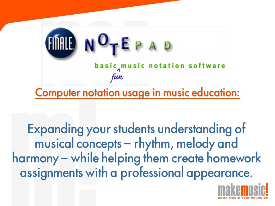 Computer notation usage in music education: Expanding your students understanding of musical concepts – rhythm, melody and harmony – while helping them create homework assignments with a professional appearance.