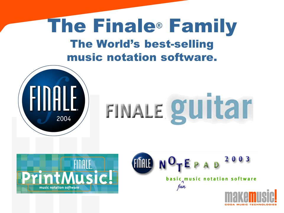 The Finale ® Family The World's best-selling music notation software.