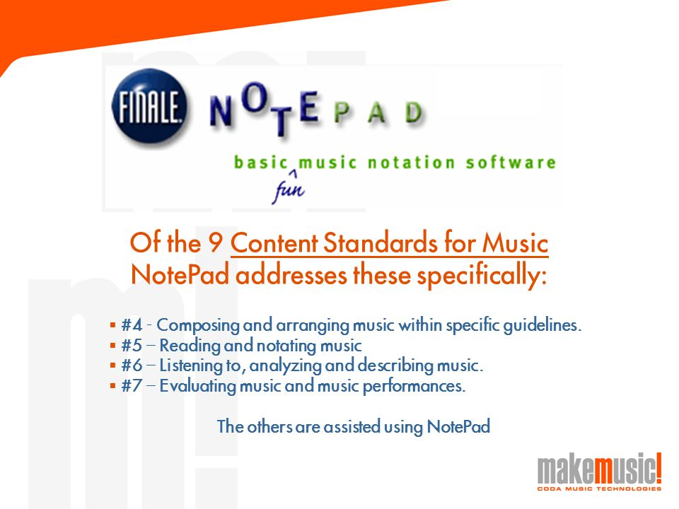 Of the 9 Content Standards for Music NotePad addresses these specifically:  #4 - Composing and arranging music within specific guidelines.