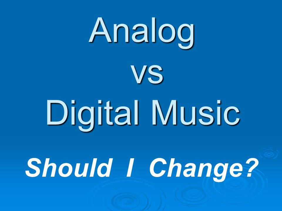 Analog vs Digital Music Should I Change