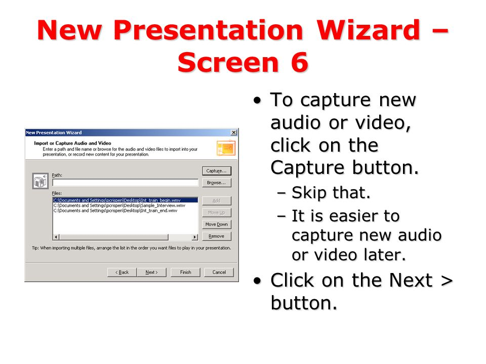 New Presentation Wizard – Screen 6 You can either import or capture video and audio.