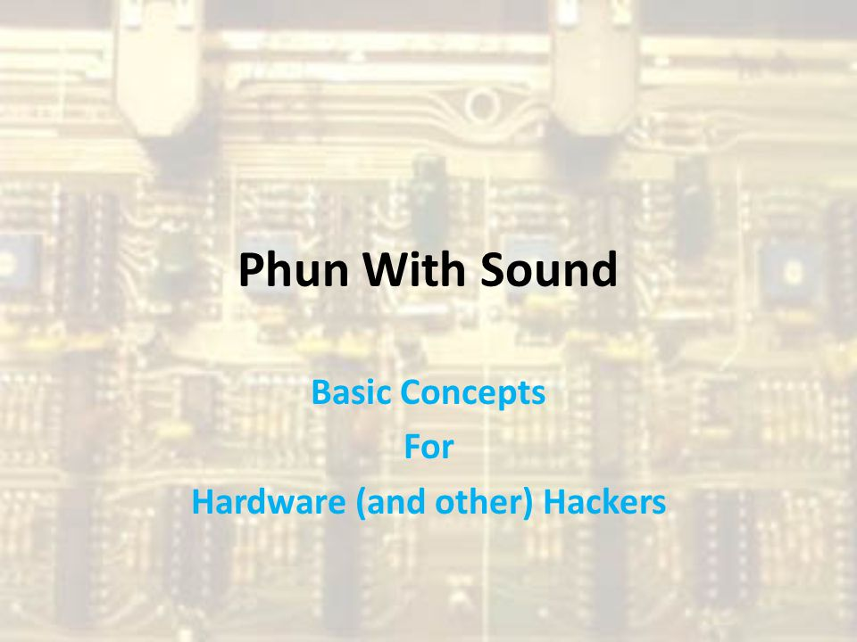 Phun With Sound Basic Concepts For Hardware (and other) Hackers