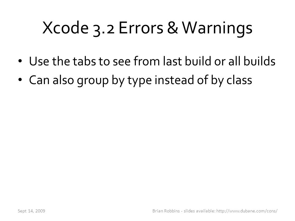 Xcode 3.2 Errors & Warnings Use the tabs to see from last build or all builds Can also group by type instead of by class Brian Robbins - slides availa