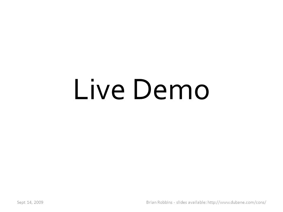 Live Demo Sept 14, 2009Brian Robbins - slides available: http://www.dubane.com/cons/