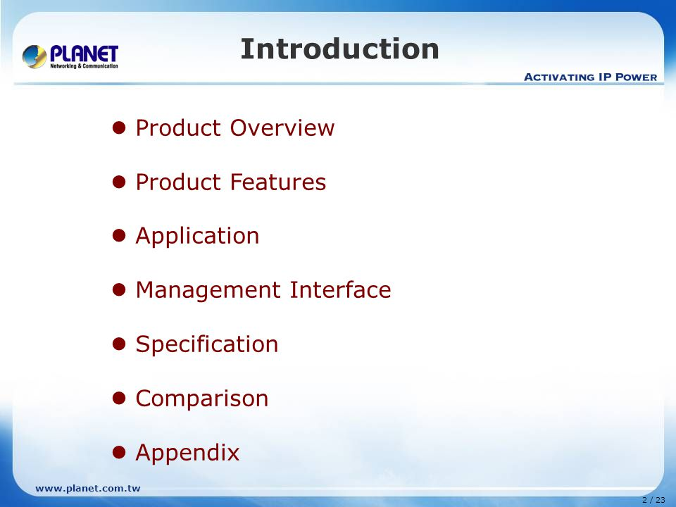 2 / 23 Introduction Product Overview Product Features Application Management Interface Specification Comparison Appendix
