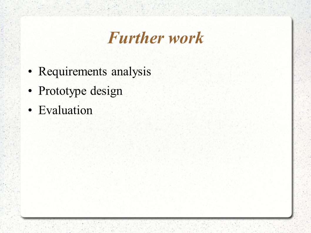 Further work Requirements analysis Prototype design Evaluation