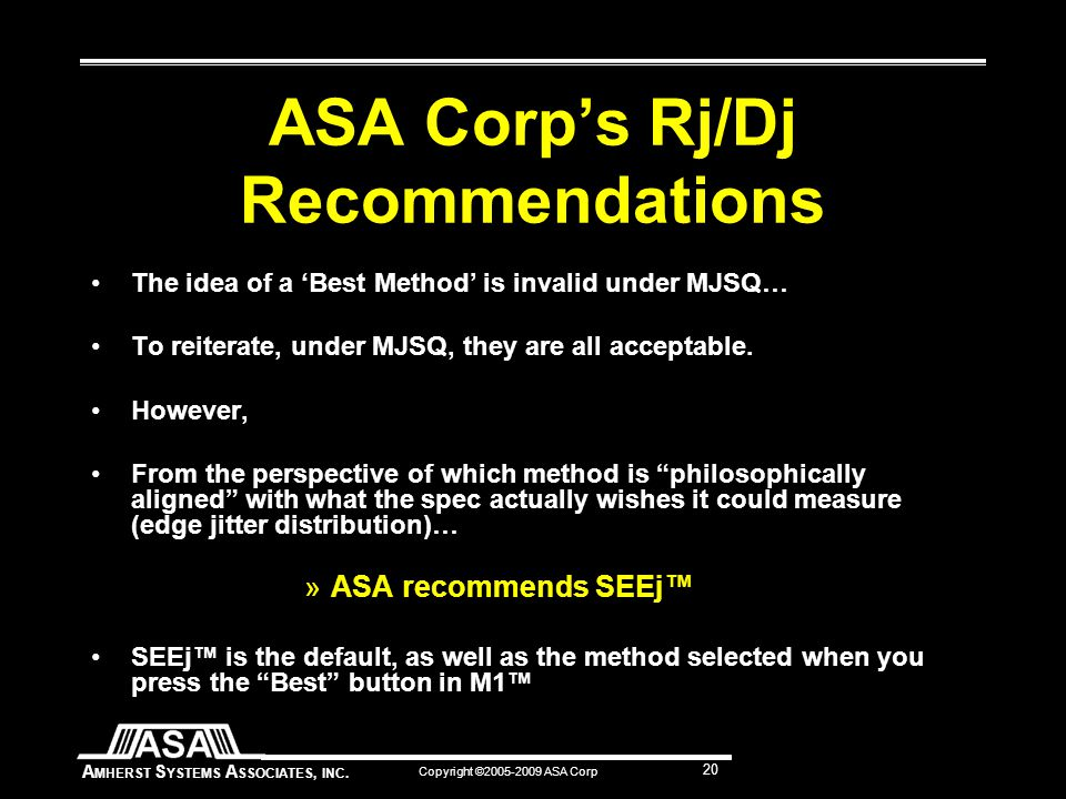 A MHERST S YSTEMS A SSOCIATES, INC. Copyright ©2005-2009 ASA Corp 20 ASA Corp's Rj/Dj Recommendations The idea of a 'Best Method' is invalid under MJS