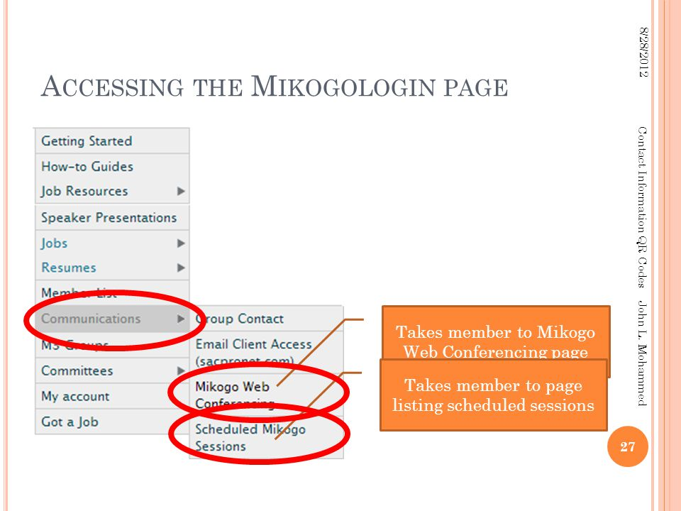 A CCESSING THE M IKOGOLOGIN PAGE 27 8/28/2012 Contact Information QR Codes John L. Mohammed Takes member to Mikogo Web Conferencing page Takes member