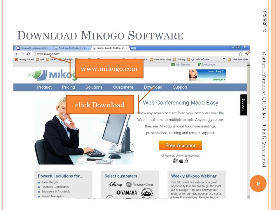 D OWNLOAD M IKOGO S OFTWARE 9 8/28/2012 Contact Information QR Codes John L. Mohammed www.mikogo.com click Download