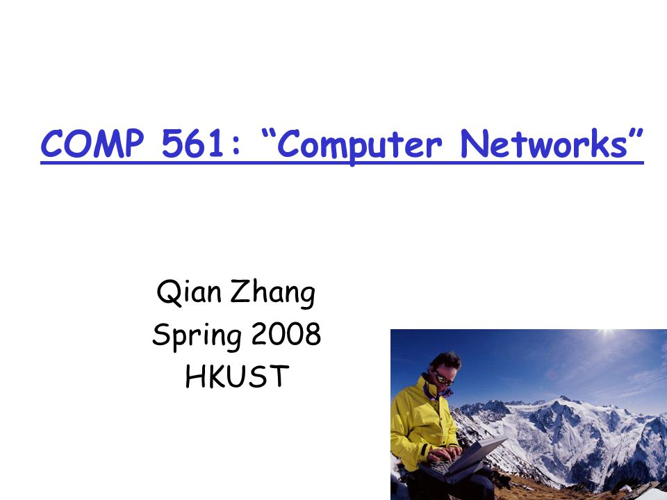 Introduction1-1 COMP 561: Computer Networks Qian Zhang Spring 2008 HKUST