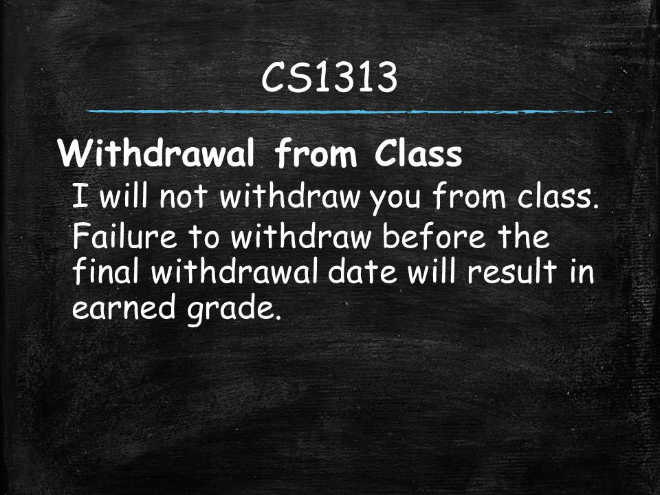 Withdrawal from Class I will not withdraw you from class.