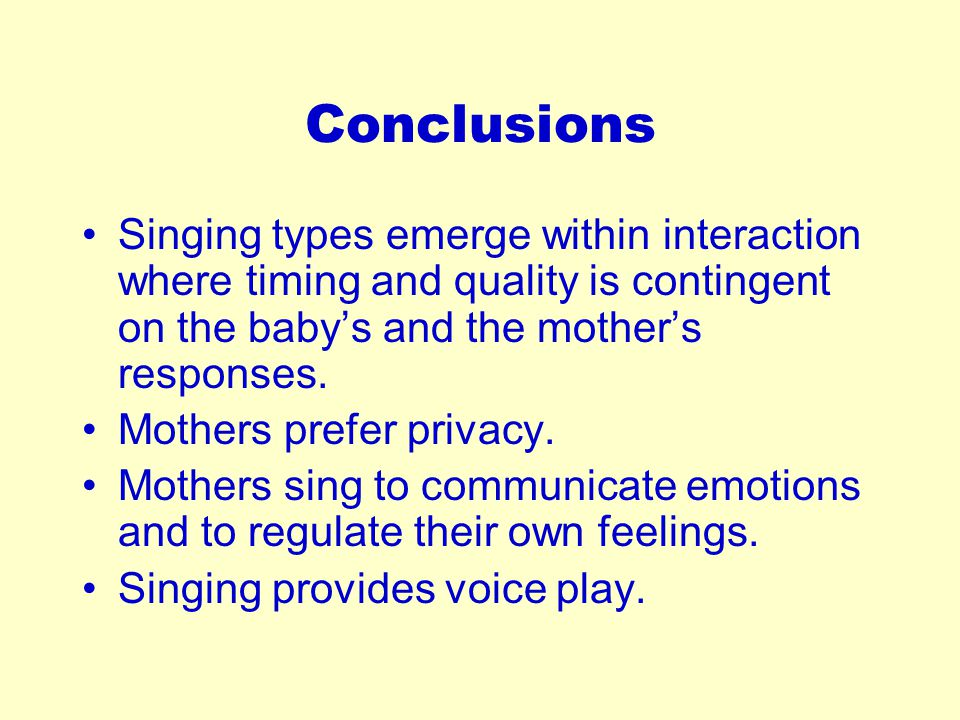Conclusions Singing types emerge within interaction where timing and quality is contingent on the baby's and the mother's responses.