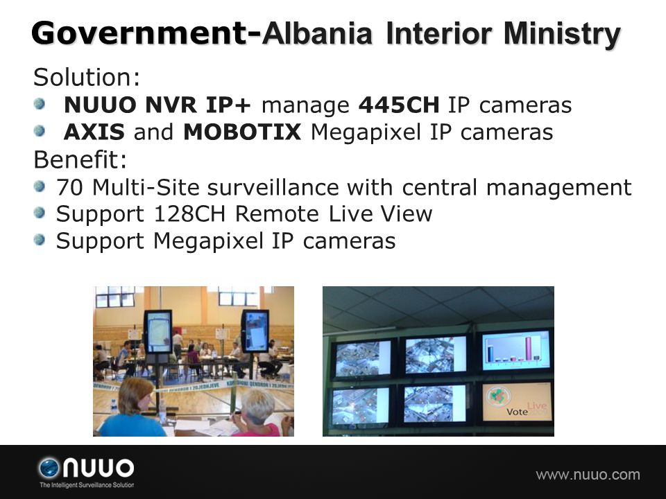 Solution: NUUO NVR IP+ manage 445CH IP cameras AXIS and MOBOTIX Megapixel IP cameras Benefit: 70 Multi-Site surveillance with central management Suppo