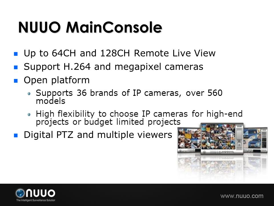 NUUO MainConsole Up to 64CH and 128CH Remote Live View Support H.264 and megapixel cameras Open platform Supports 36 brands of IP cameras, over 560 mo