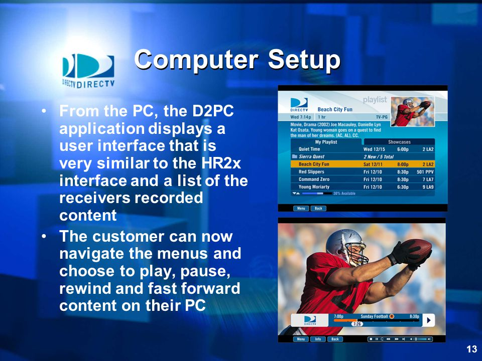 13 Computer Setup From the PC, the D2PC application displays a user interface that is very similar to the HR2x interface and a list of the receivers r