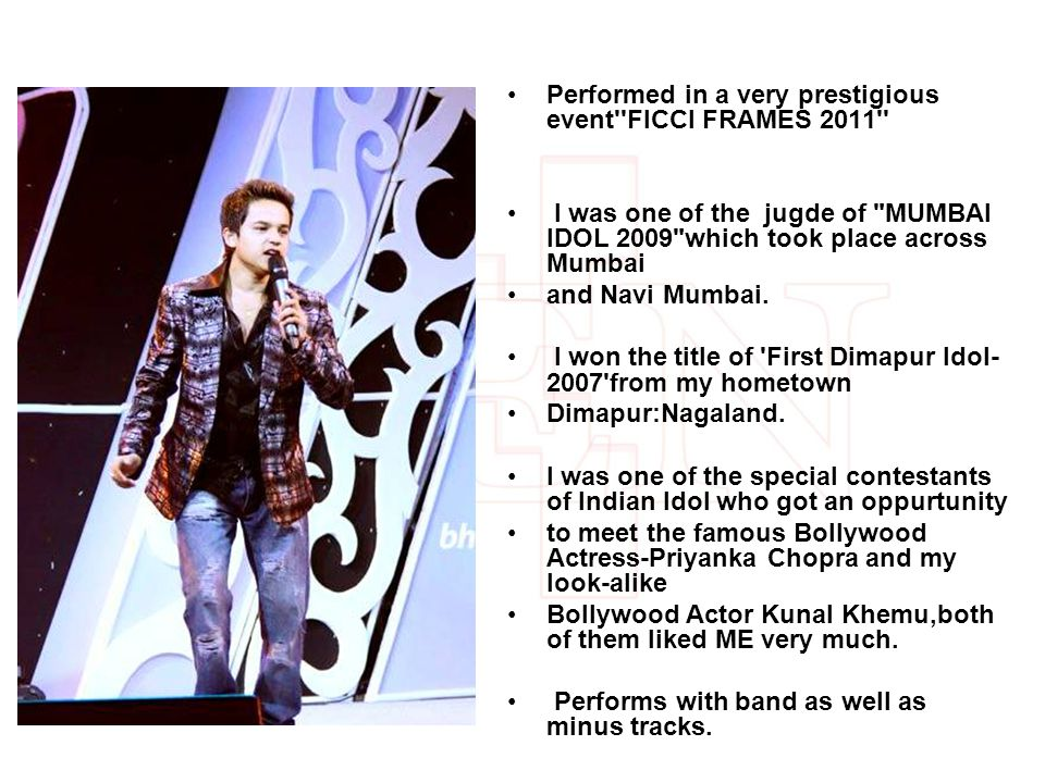 Performed in a very prestigious event FICCI FRAMES 2011 I was one of the jugde of MUMBAI IDOL 2009 which took place across Mumbai and Navi Mumbai.
