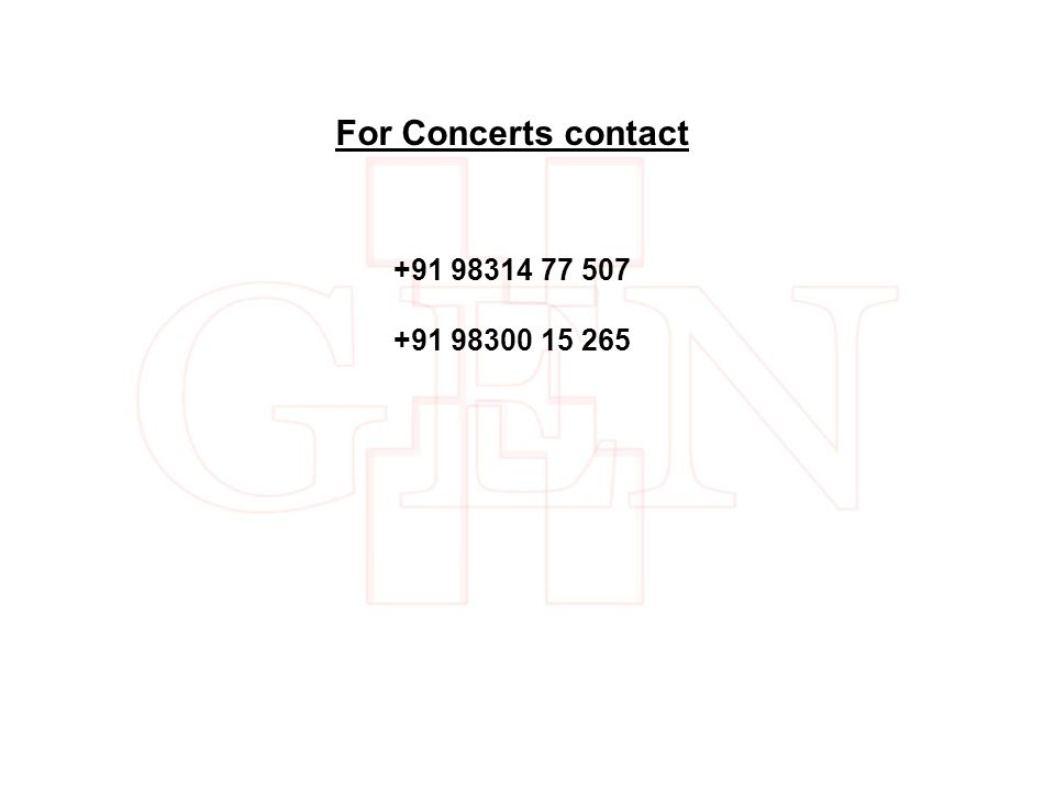 For Concerts contact +91 98314 77 507 +91 98300 15 265
