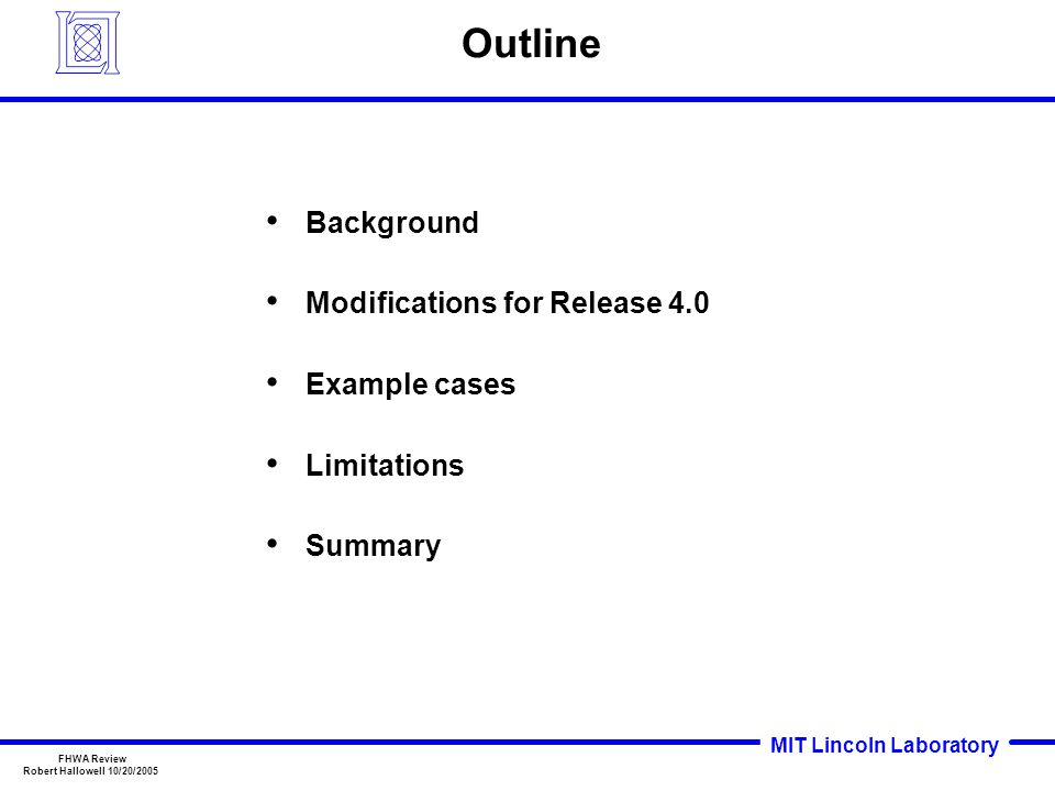 MIT Lincoln Laboratory FHWA Review Robert Hallowell 10/20/2005 Outline Background Modifications for Release 4.0 Example cases Limitations Summary