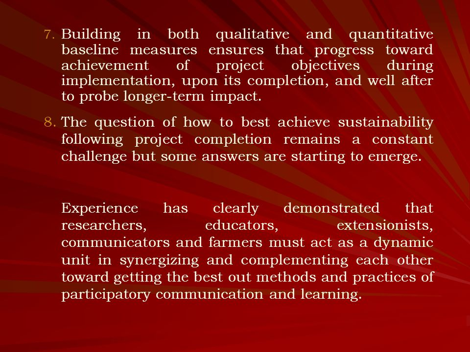 7. Building in both qualitative and quantitative baseline measures ensures that progress toward achievement of project objectives during implementatio