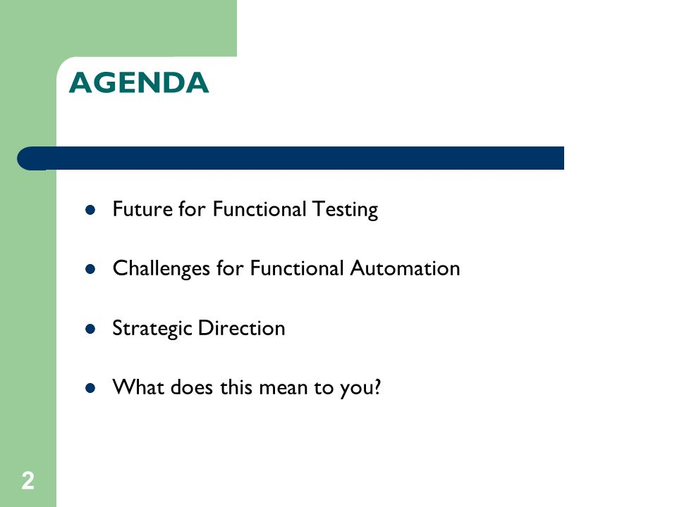 2 AGENDA Future for Functional Testing Challenges for Functional Automation Strategic Direction What does this mean to you?
