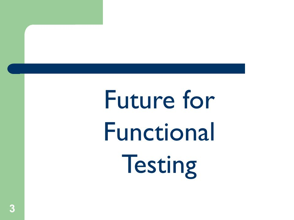 3 Future for Functional Testing