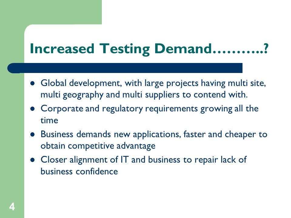 4 Increased Testing Demand………..? Global development, with large projects having multi site, multi geography and multi suppliers to contend with. Corpo