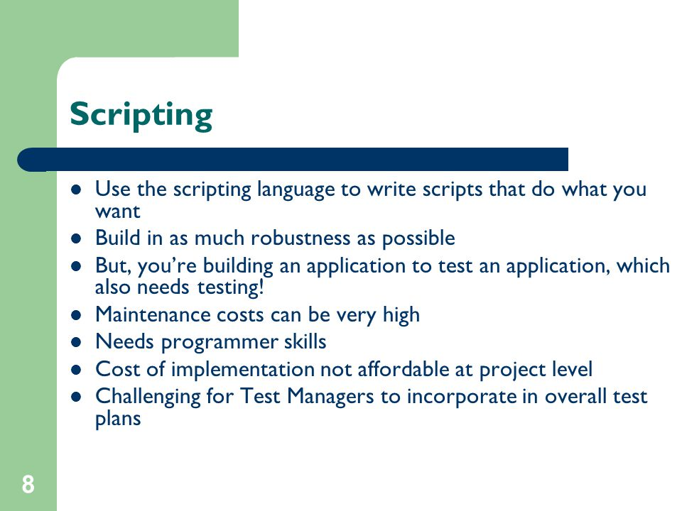8 Scripting Use the scripting language to write scripts that do what you want Build in as much robustness as possible But, you're building an applicat