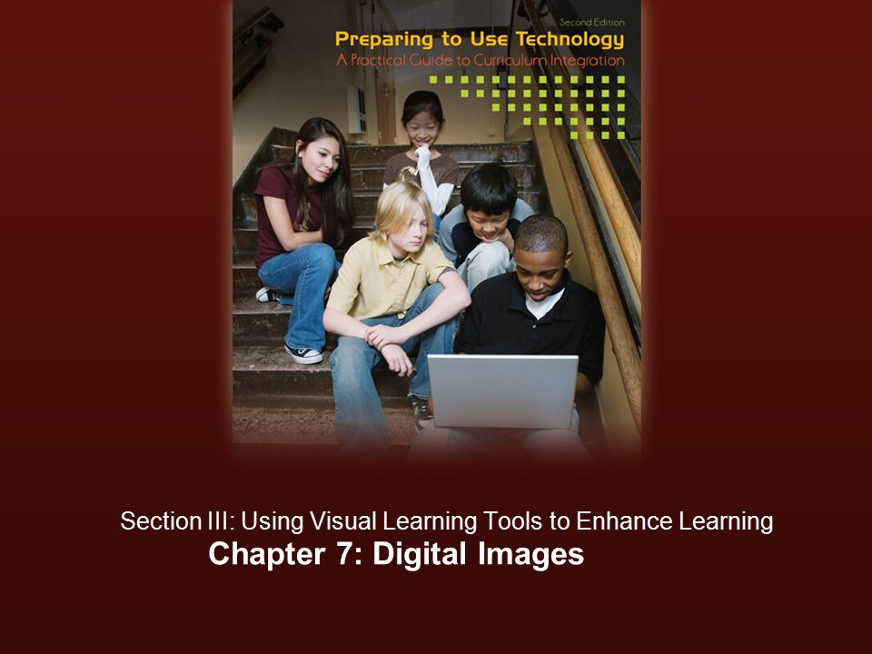Chapter 7: Digital Images Section III: Using Visual Learning Tools to Enhance Learning