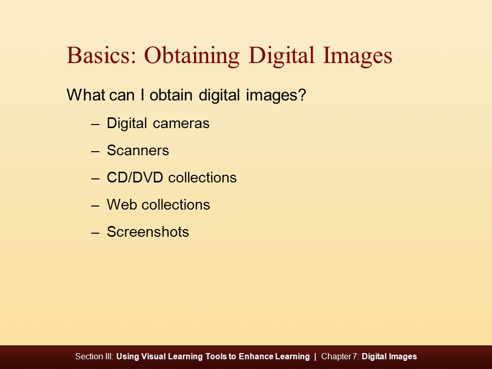Section III: Using Visual Learning Tools to Enhance Learning | Chapter 7: Digital Images Basics: Obtaining Digital Images What can I obtain digital im
