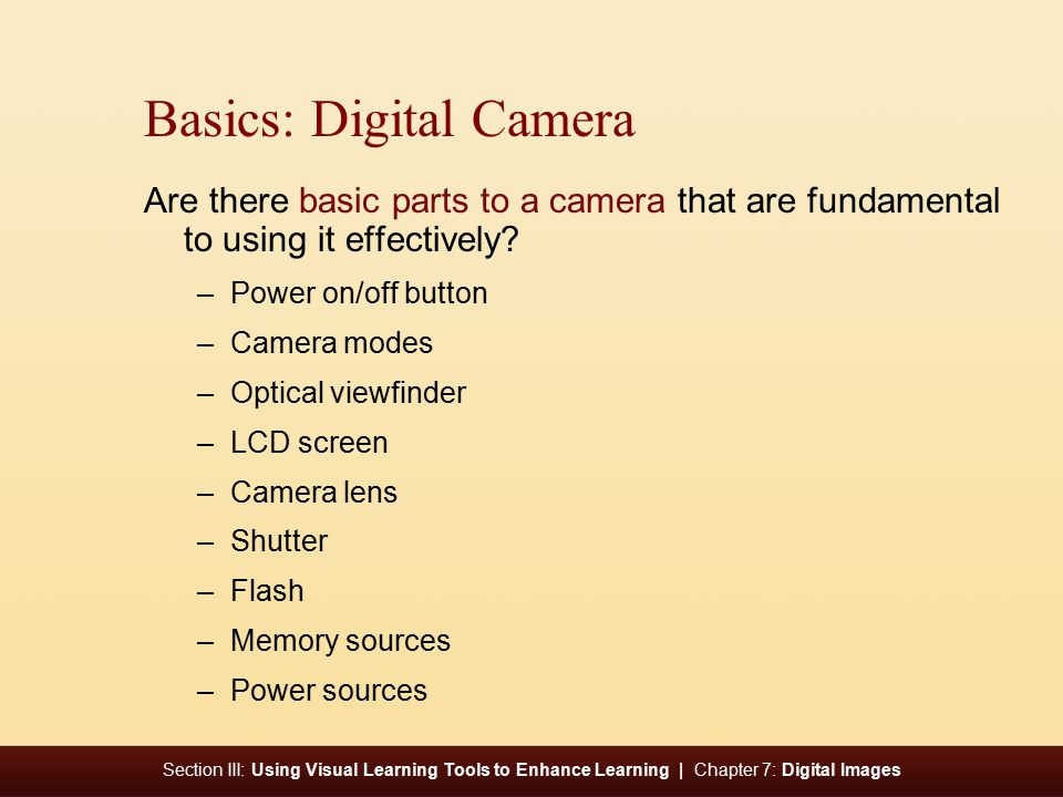 Section III: Using Visual Learning Tools to Enhance Learning | Chapter 7: Digital Images Basics: Digital Camera Are there basic parts to a camera that are fundamental to using it effectively.