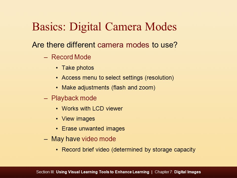 Section III: Using Visual Learning Tools to Enhance Learning | Chapter 7: Digital Images Basics: Digital Camera Modes Are there different camera modes to use.